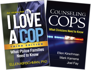 Counseling Cops: What Clinicians Need to Know, I Love a Cop: Third Edition: What Police Families Need to Know