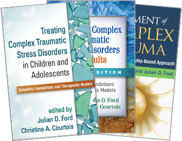 Treatment of Complex Trauma: A Sequenced, Relationship-Based Approach, Treating Complex Traumatic Stress Disorders in Children and Adolescents: Scientific Foundations and Therapeutic Models and Treating Complex Traumatic Stress Disorders in Adults: Second Edition: Scientific Foundations and Therapeutic Models