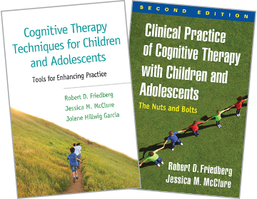 Cognitive Therapy Techniques for Children and Adolescents: Tools for Enhancing Practice, Clinical Practice of Cognitive Therapy with Children and Adolescents: Second Edition: The Nuts and Bolts