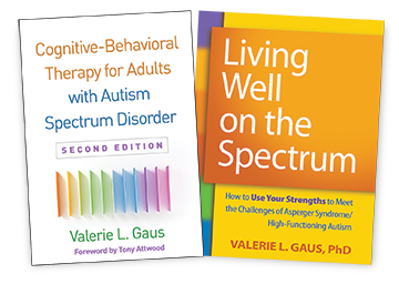 Living Well on the Spectrum: How to Use Your Strengths to Meet the Challenges of Asperger Syndrome/High-Functioning Autism, Cognitive-Behavioral Therapy for Adults with Autism Spectrum Disorder: Second Edition