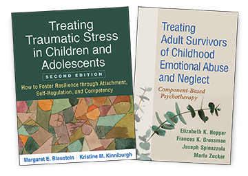 Treating Adult Survivors of Childhood Emotional Abuse and Neglect: Component-Based Psychotherapy, Treating Traumatic Stress in Children and Adolescents: Second Edition: How to Foster Resilience through Attachment, Self-Regulation, and Competency