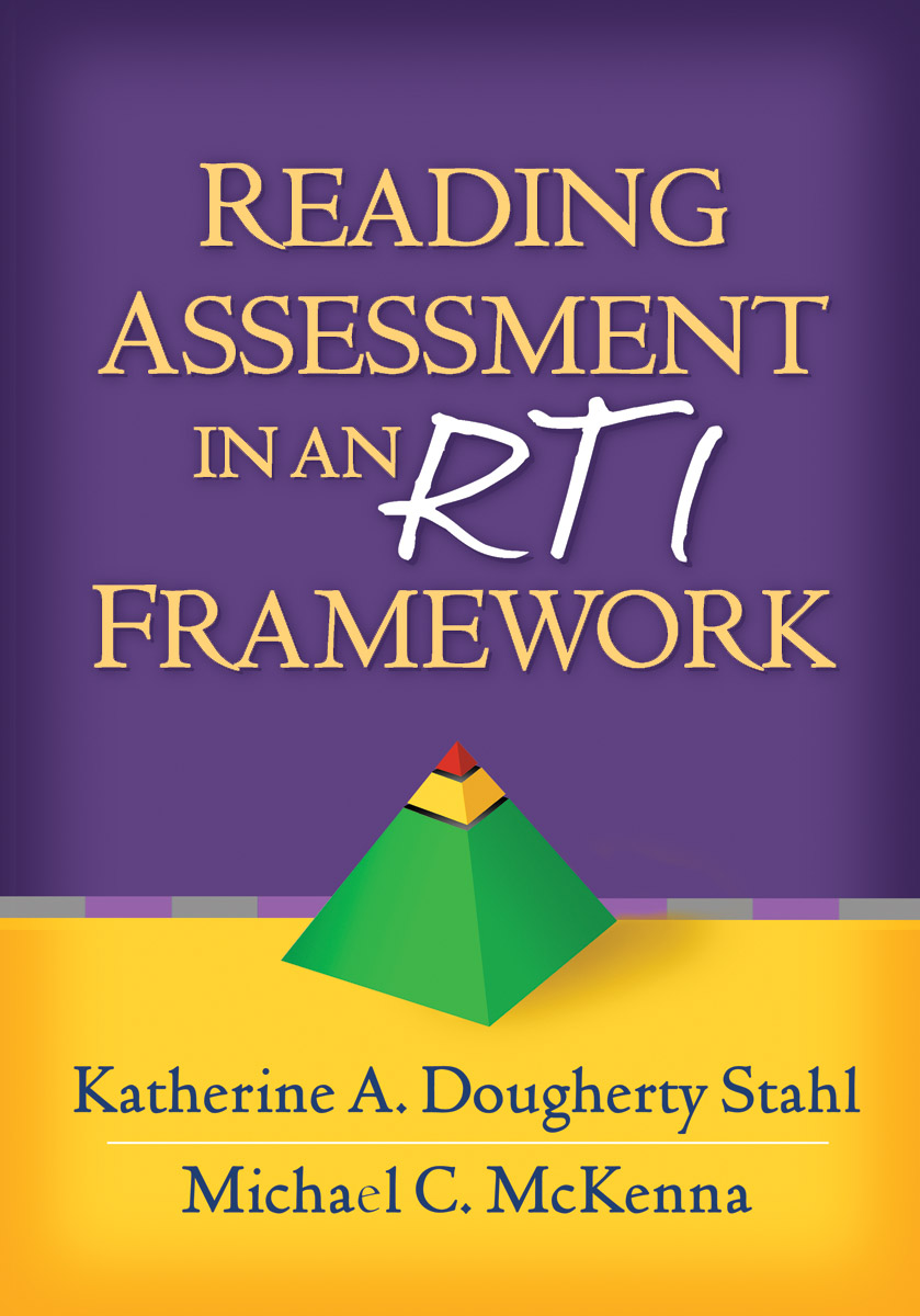 Reading Assessment in an RTI FrameworkKatherine A. Dougherty Stahl and Michael  C. McKenna