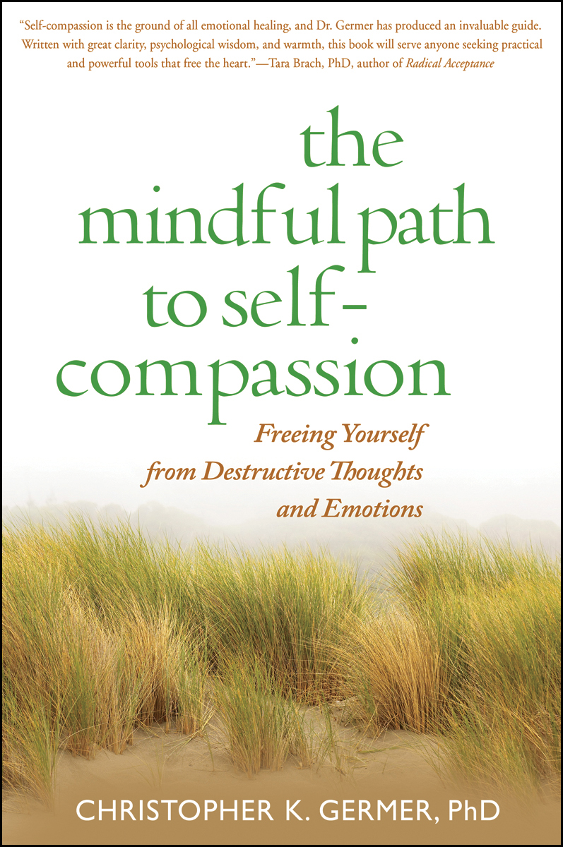 The Mindful Path to Self-Compassion: Freeing Yourself from